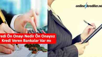 Photo of Kredi Ön Onayı Nedir Ön Onaysız Kredi Veren Bankalar – OnlineKrediler