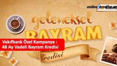 Photo of Vakıfbank Özel Kampanya : 60 Ay Vadeli Bayram Kredisi