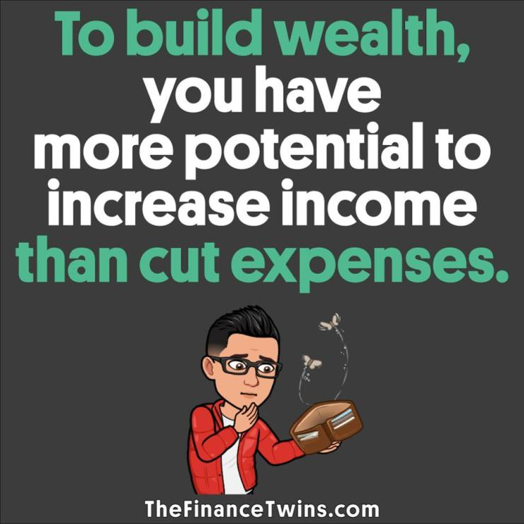 To build wealth, you have more potential to increase income than cute expenses.