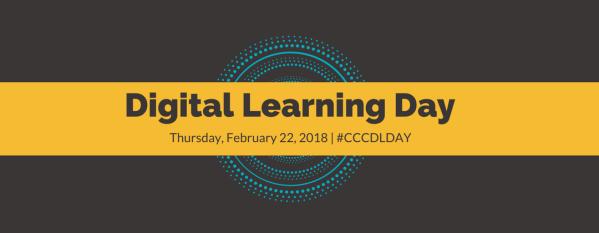 Digital Learning Day, February 22, 2018, #CCCDLDay