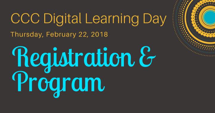 CCC Digital Learning Day, Thursday, February 22, 2019, Registration & Program