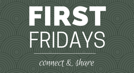 First Fridays - connect and share