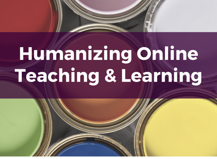 Humanizing Online Teaching and Learning