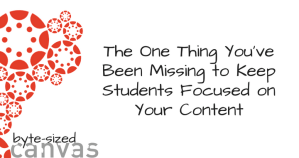 The One Thing You've Been Missing to Keep Your Students Focused on Your Content