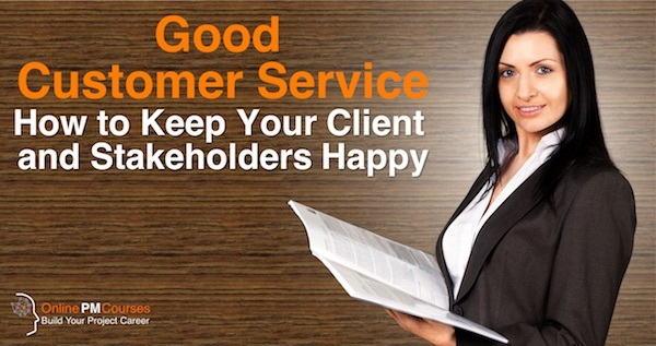 Good Customer Service - How to Keep you Client and Stakeholders Happy