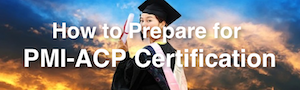 How to Prepare for PMI-ACP Certification