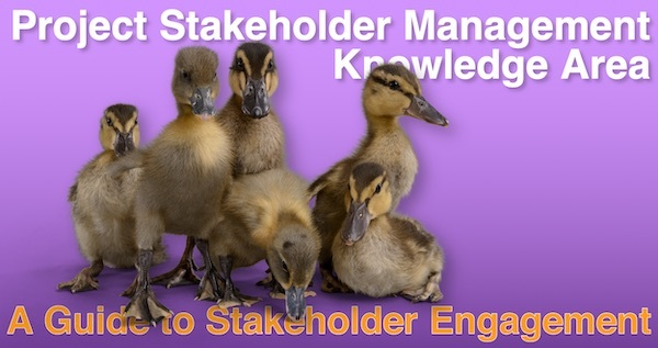 Project Stakeholder Management Knowledge Area- A Guide to Stakeholder Engagement