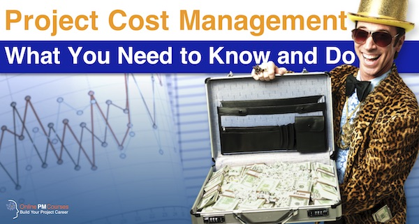 Project Cost Management: What You Need to Know and Do