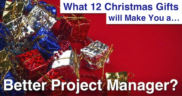 What 12 Christmas Gifts will Make You a Better Project Manager?