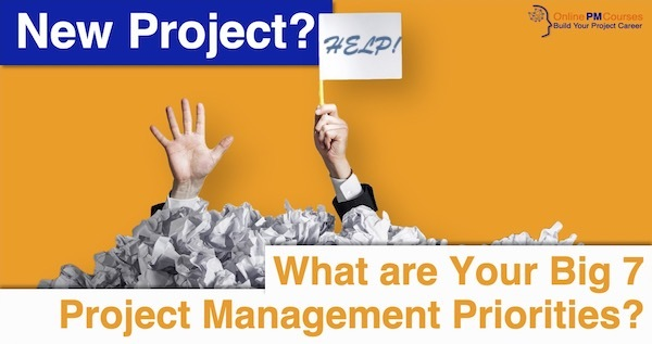 New Project? What are Your Big 7 Project Management Priorities?