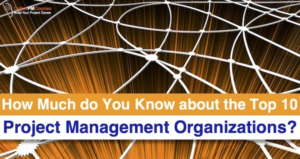 How Much do You Know about the Top 10 Project Management Organizations?
