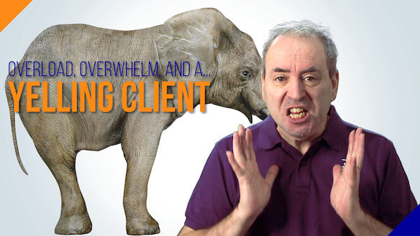 Overload, Overwhelm, and a Yelling Client (Bullying) | Video