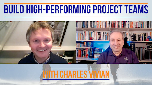 Build High Performing Project Teams - Conversation with Charles Vivian | Video