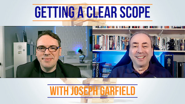 Getting a Clear Scope for Your Project: A Conversation with Joseph Garfield | Video