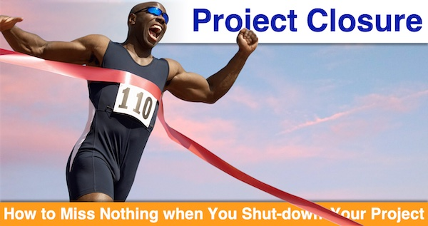Project Closure: How to Miss Nothing when You Shut-down Your Project