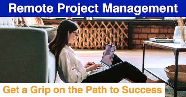 Remote Project Management: Get a Grip on the Path to Success