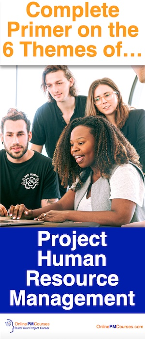 Complete Primer on the 6 Themes of Project Human Resource Management