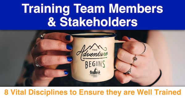 Training Team Members & Stakeholders: 8 Vital Disciplines to Ensure they are Well Trained