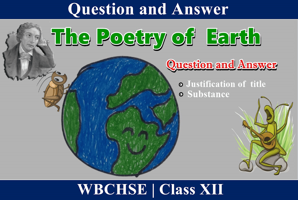 The Poetry of Earth — Question and Answer | Justification of title | Substance | pdf download
