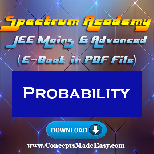 Probability - JEE Mains and Advanced Study Material of Spectrum Academy (in PDF) ConceptsMadeEasy-com