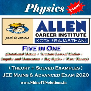 Five in One (Rotational Motion + Newtons Laws of Motion + Impulse and Momentum + Ray Optics + Wave Theory) - Physics Allen Kota Study Material for JEE Mains and Advanced Exam (in PDF)