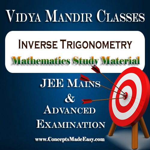 Inverse Trigonometry - Best Mathematics Study Material for JEE Mains and Advanced Examination of Vidya Mandir Classes (PDF)