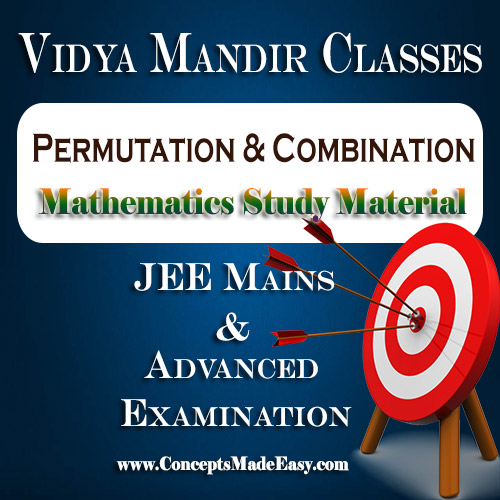 Permutation and Combination - Best Mathematics Study Material for JEE Mains and Advanced Examination of Vidya Mandir Classes (PDF)
