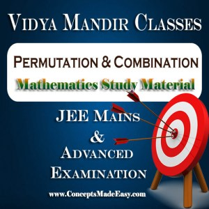Permutation and Combination - Best Mathematics Study Material for JEE Mains and Advanced Examination of Vidya Mandir Classes (PDF)