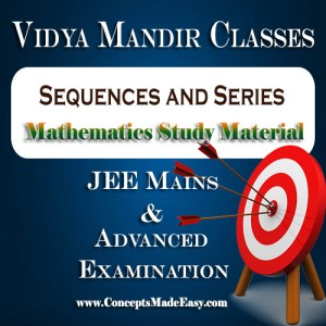 Sequences and Series - Best Mathematics Study Material for JEE Mains and Advanced Examination of Vidya Mandir Classes (PDF) | Vidya Mandir Study Materials