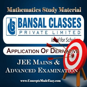 Application of Derivative - Mathematics Bansal Classes Study Material for JEE Mains and Advanced Examination (in PDF)
