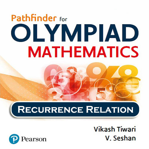 Chapter 4 - Recurrence Relation - Pathfinder for Olympiad Mathematics Study Material Specially for JEE Mains and Advanced Examination (in PDF)