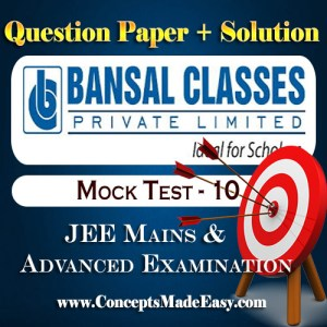 Bansal Mock Test-10 (Question Paper + Answer Key + Solution) Specially for JEE Mains Examination in PDF