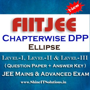 Ellipse - FIITJEE Chapterwise DPP Level-I, Level-II and Level-III (Question Paper + Answer Key) for JEE Mains and Advanced Examination in PDF