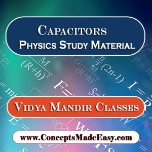 Capacitors - Best Physics Study Material for JEE Mains and Advanced Examination of Vidya Mandir Classes in PDF