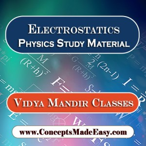 Electrostatics - Best Physics Study Material for JEE Mains and Advanced Examination of Vidya Mandir Classes in PDF