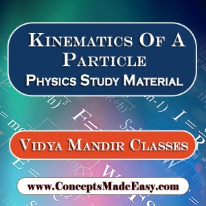 Kinematics of a Particle - Best Physics Study Material for JEE Mains and Advanced Examination of Vidya Mandir Classes in PDF