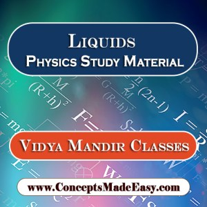 Liquids - Best Physics Study Material for JEE Mains and Advanced Examination of Vidya Mandir Classes in PDF