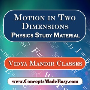 Motion in Two Dimensions - Best Physics Study Material for JEE Mains and Advanced Examination of Vidya Mandir Classes in PDF