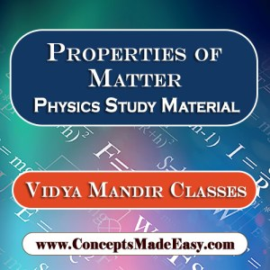 Properties of Matter - Best Physics Study Material for JEE Mains and Advanced Examination of Vidya Mandir Classes in PDF