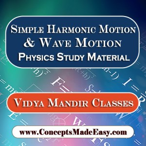 Simple Harmonic Motion and Wave Motion - Best Physics Study Material for JEE Mains and Advanced Examination of Vidya Mandir Classes in PDF