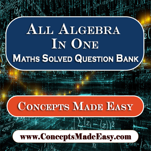 All Algebra In One - Best Solved Topic-wise Mathematics Question Bank for JEE Mains and Advanced Examination from ConceptsMadeEasy.com in PDF