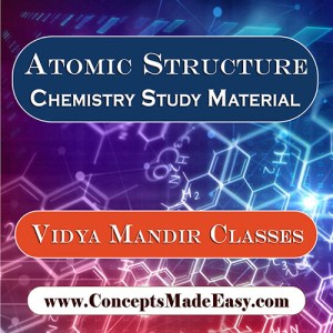 Atomic Structure - Best Chemistry Study Material for JEE Mains and Advanced Examination of Vidya Mandir Classes in PDF