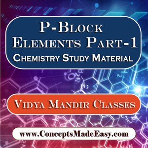 P-Block Elements Part-1 - Best Chemistry Study Material for JEE Mains and Advanced Examination of Vidya Mandir Classes in PDF