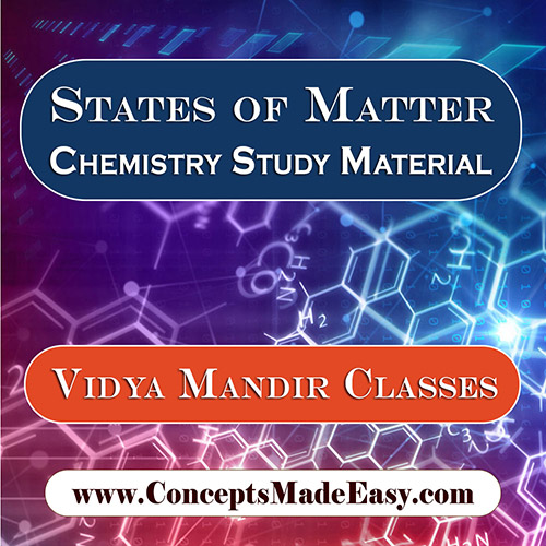 States of Matter - Best Chemistry Study Material for JEE Mains and Advanced Examination of Vidya Mandir Classes in PDF