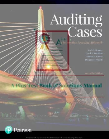 Auditing Cases: An Interactive Learning Approach, 7th Edition Mark S. Beasley, Frank A. Buckless, Steven M. Glover, Douglas F. Prawitt, Instructor's Solutions Manual ©2019