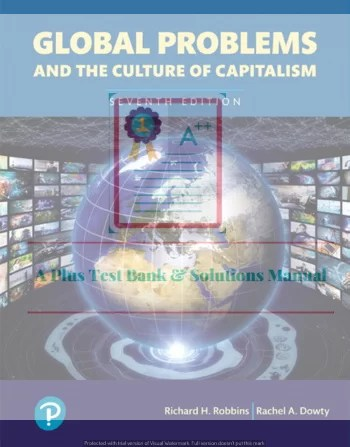 Global Problems and the Culture of Capitalism, Books a la Carte, 7th Edition Richard H. Robbins , Rachel A. Dowty ,  -Instructor's Resource Manual- ©2019
