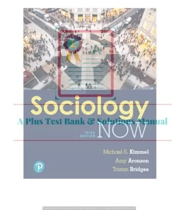 Sociology Now, 3rd Edition Michael S. Kimmel, Amy Aronson, Tristan Bridges, Instructor's Manual and Test Bank ©2019