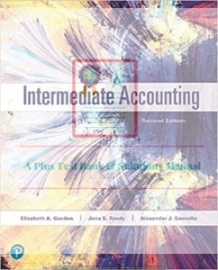 Intermediate Accounting, 2nd Edition Elizabeth A. Gordon, Jana S. Raedy, Alexander J. Sannella, Instructor's Resource Manual and Instructor's Solutions Manual ©2019