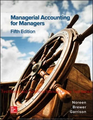 Managerial Accounting for Managers 5th Edition By Eric Noreen and Peter Brewer and Ray Garrison © 2020 Test bank