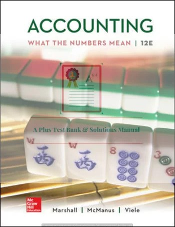 Accounting: What the Numbers Mean 12th Edition By David Marshall and Wayne Mc Manus and Daniel Viele © 2020 Test Bank